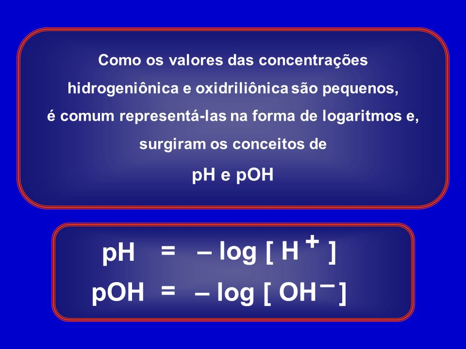 pH pOH = – log [ H ] – log [ OH ] + – pH e pOH